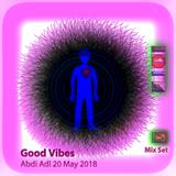 Good Vibes mix set Abdi Adl 20May2018