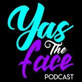 YasTheFace Podcast Ep 01