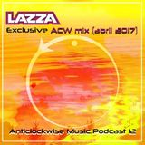 Anticlockwise Music Podcast 12 # Lazza (Exclusive ACW mix, April 2017)