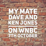 My Mate Dave and Ken Jones show on WNBC 7th October
