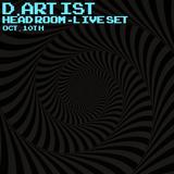 D.Artist - Live Set @ Head Room - Oct. 10th