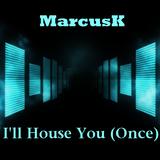 I'll House You (Once)