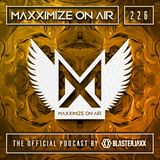 Blasterjaxx present Maxximize On Air #226
