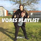 Vores Playlist - 2. RIGTIGE lister at dykke ned i, gæster mm.