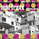 acid traxx -edition three