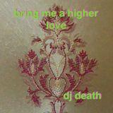 bring me a higher love. dj death mix