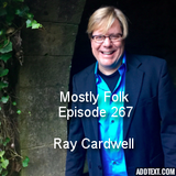 Mostly Folk Episode 267 Ray Cardwell (Interview and Music)