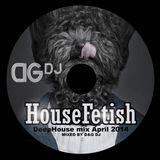 HouseFetish by DG Dj DeepHouse April 2014