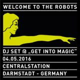 Welcome To The Robots @ Get Into Magic, Centralstation Darmstadt, 04.05.2016