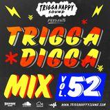 TRIGGA DIGGA MIX VOL. 52
