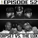 Episode 52 * Lox vs Dipset *