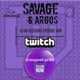 Savage And Argos Club Session Episode 006 Twitch Edition