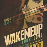 Deejay RT@2014.01.28.Session Mix - Wake Me Up I Need Your Love