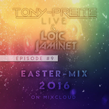 "Tony-Preite LIVE & Loic Jaminet - Episode 9 ""Easter-Mix 2016"""