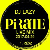 Dj Lazy - Pirate Live 2017 04 29_part1