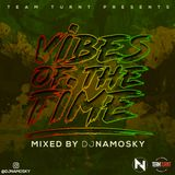 VIBES OF THE TIME- BY @DJNAMOSKY #TEAMTURNTKE