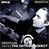 NOISJCAST-04 DeAsylum - ddctd: The Outside Agency