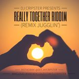 Dj Cripster Presents 'Really Together' Riddim (Remix Jugglin') July 2018