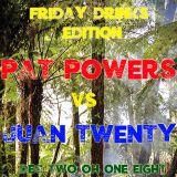 Pat Powers vs Juan Twenty - Friday Drinks Dec 18