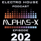Electro House Podcast 202 Alphas-X