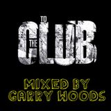 To The Club (Weekend Warmup) Mixed by Garry Woods