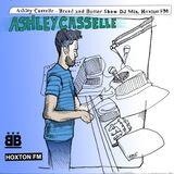 Ashley Casselle - Bread&Butter Show DJ Mix, Hoxton FM