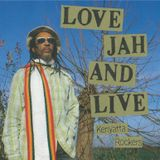 LOVE JAH AND LIVE