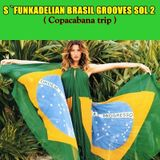 S `FUNKADELIAN BRASIL GROOVES SOL 2  (copacabana trip)