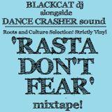 RASTA DON'T FEAR Mixtape - Blackcat & DANCE CRASHER Sound (2015)