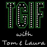 """""""TGIF - with Tom & Laura"""" - Episode 50 - ONE BIG YEAR Anniversary Show (Air Date: 4/08/2016)"""""""