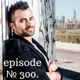 Episode 300 || For The Greater Good (Tri-Centenial Mix)