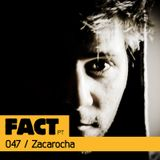 FACT PT Mix 047: Zacarocha