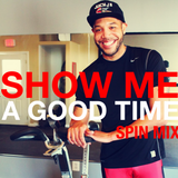 """JP's """"Show Me A Good Time"""" Spin Mix"""