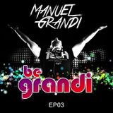 Manuel Grandi - BE GRANDI WORLD Ep 03
