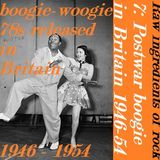 RAW INGREDIENTS OF ROCK 7: POSTWAR BOOGIE IN BRITAIN 1946 - 54
