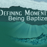 DEFINING MOMENTS: Being Baptized  (Audio)