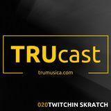 TRUcast 020 - Twitching Skratch