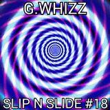 G.WHIZZ - SLIP N SLIDE #18