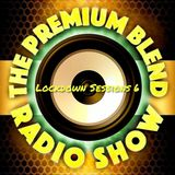 The Premium Blend Radio Show  - Lockdown Sessions 6 - 23 New & Unreleased Indie/Alt Rock + Interview