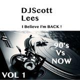 (90's Vs Now) I Believe I'm Back DJScottLees