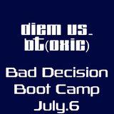 Bad Decision Boot Camp - diem VS BT 7-6-17 - Live at Bad Decision Boot Camp 7-6-17