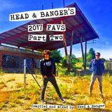 Head & Banger's 2017 Favs ***Part 2***