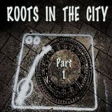 Roots in the City - Part 1