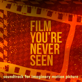 Film You're Never Seen. Soundtrack for imaginary motion picture.