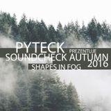 Pyteck prezentuje Soundcheck Autumn 2016 (Shapes In Fog)