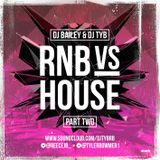 RNB VS HOUSE - PART TWO