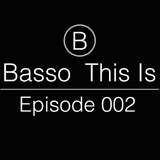 Basso | This Is: Episode 002