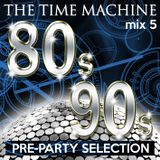 The Time Machine - Mix 5 [80s & 90s Pre-Party Selection]