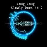Chug Chug Slowly Does it 2