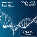 #032 BrightLight Music Radio Show with Rodrigo Valle [Bryan Argueta Guest Mix]